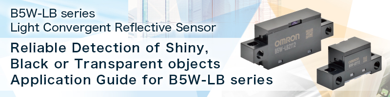 B5W-LB series Light Convergent Reflective Sensors Reliable Detection of Shiny,Black or Transparent objects Application Guide for B5W-LB series