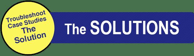 Troubleshoot Case Studies: The Solution