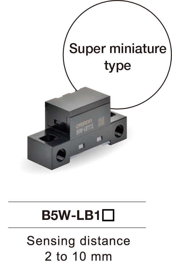 Super miniature type:B5W-LB1(Sensing distance: 2 to 10 mm)