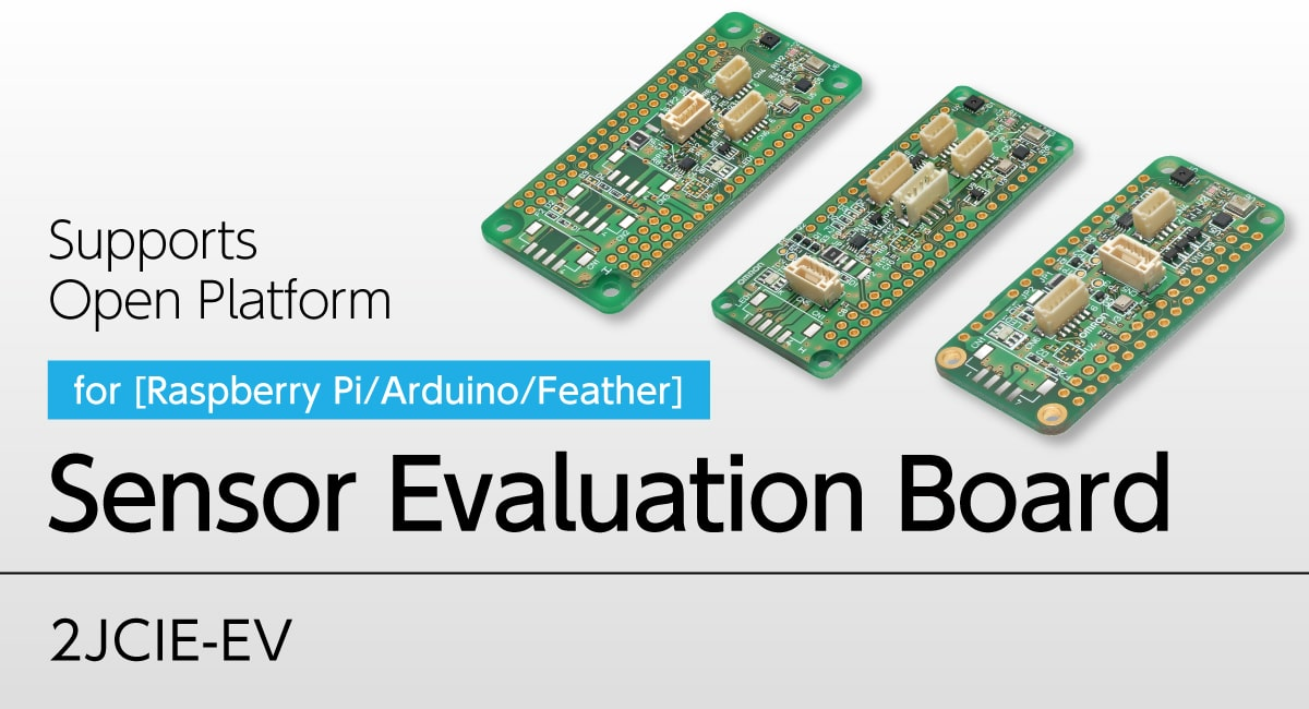 Supports open platform for Raspberry Pi, Arduino, or Feather. Sensor evaluation board:2JCIE-EV