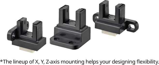 *The lineup of X, Y, Z-axis mounting helps your designing flexibility.
