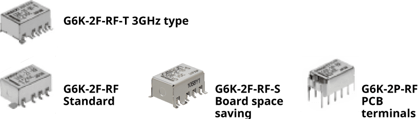 Frequency 3GHz:G6K-2F-RF-T 3GHz type.Frequency 1GHz:G6K-2F-RF Standard,G6K-2F-RF-S Board space saving,G6K-2P-RF PCB terminals.