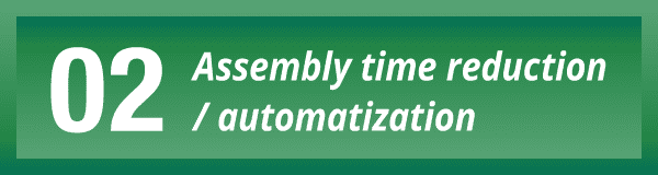 02 Assembly time reduction/automatization