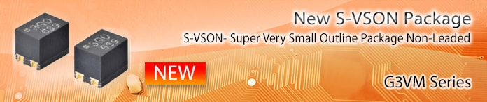 World's Smallest Class New S-VSON Package. S-VSON- Super Very Small Outline Package Non-Leaded. G3VM Series